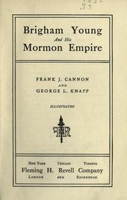 Cover of: Brigham Young and his Mormon empire | Frank J. Cannon