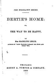 Cover of: Bertie's home: or, The way to be happy | Harriette Newall (Woods) Baker