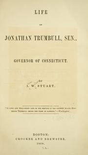 Cover of: Life of Jonathan Trumbull, sen., governor of Connecticut | I. W. Stuart