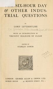 Cover of: The six-hour day and other industrial questions | Leverhulme, William Hesketh Lever 1st Viscount