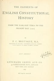 Cover of: The elements of English constitutional history from the earliest times to the present day (1901) | Francis Charles Montague