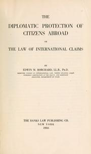 Cover of: The diplomatic protection of citizens abroad | Borchard, Edwin Montefiore