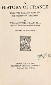 Cover of: A history of France from the earliest times to the treaty of Versailles | William Stearns Davis