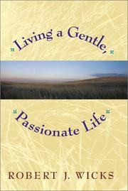 Cover of: Living a gentle, passionate life | Robert J. Wicks