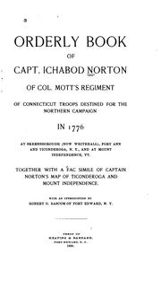 Cover of: Orderly book of Capt. Ichabod Norton of Col. Mott's regiment of Connecticut troops destined for the northern campaign in 1776 at Skeensborough (now Whitehall), Fort Ann and Ticonderoga, N.Y., and at Mount Independence, Vt | United States. Continental Army. Colonel Mott's Battalion.