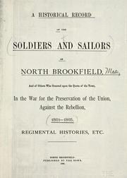 Cover of: A historical record of the soldiers and sailors of North Brookfield, and others who counted upon the quota of the town by North Brookfield (Mass. : Town)