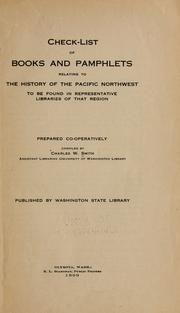 Cover of: Check-list of books and pamphlets relating to the history of the Pacific Northwest to be found in representative libraries of that region | Smith, Charles W.