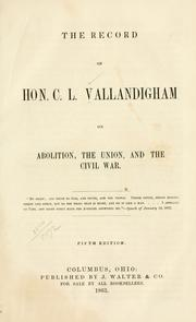 Cover of: The record of Hon. C. L. Vallandigham on abolition | Clement Lairds Vallandigham