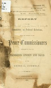 Cover of: Report of the Committee on federal relations, with the report of the peace commissioners appointed to wait on Presidents Lincoln and Davis by the General assembly | Maryland. General Assembly. House of Delegates. Committee on Federal Relations.