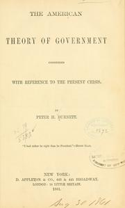 Cover of: The American theory of government considered with reference to the present cirsis | Peter Hardeman Burnett