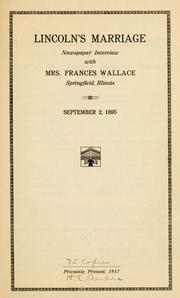 Cover of: Lincoln's marriage; newspaper interview with Mrs. Frances Wallace, Springfield, Illinois by Wallave, Frances (Todd) Mrs.