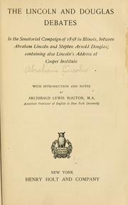 Cover of: The Lincoln and Douglas debates in the senatorial campaign of 1858 in Illinois | Abraham Lincoln