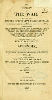 Cover of: The history of the war, between the United States and Great-Britain, which commenced in June, 1812, and closed in Feb. 1715 .. | Russell, John
