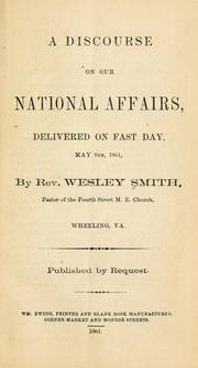 Cover of: A discourse on our national affairs, delivered on fast day | Wesley Smith