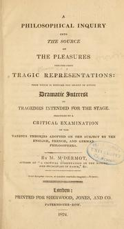 Cover of: A philosophical inquiry into the source of the pleasures derived from tragic representations | Martin M'Dermot