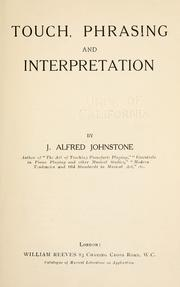 Cover of: Touch, phrasing and interpretation | Johnstone, J. Alfred