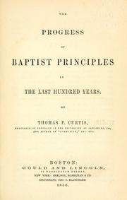 Cover of: The progress of Baptist principles in the last hundred years | Thomas F. Curtis