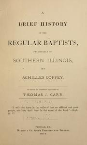Cover of: A brief history of the Regular Baptists, principally of Southern Illinois | Achilles Coffey