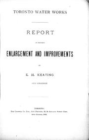 Cover of: Toronto water works, report on proposed enlargement and improvements | Keating, E. H.