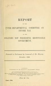 Cover of: Report of the Inter-Departmental Committee on Income Tax in the Colonies Not Possessing Responsible Government .. | Great Britain. Inter-Departmental Committee on Income Tax in the Colonies Not Possessing Responsible Government.