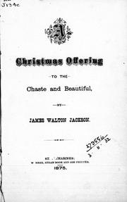 Cover of: A Christmas offering to the chaste and beautiful | James Walton Jackson