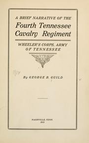 Cover of: A brief narrative of the Fourth Tennessee Cavalry Regiment, Wheeler's Corps, Army of Tennessee | Guild, George B.