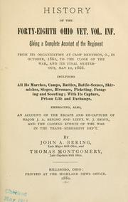 Cover of: History of the Forty-Eighth Ohio Vet. Vol. Inf. giving a complete account of the regiment from its organization at Camp Dennison, O., in October, 1861, to the close of the war, and its final muster-out, May 10, 1866 | John A. Bering