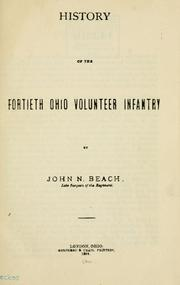 Cover of: History of the Fortieth Ohio Volunteer Infantry by John N. Beach