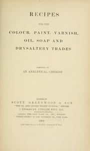 Cover of: Recipes for the colour, paint, varnish, oil, soap and drysaltery trades | Analytical chemist.