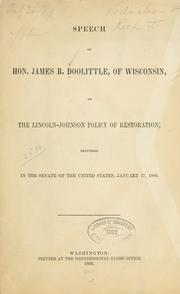 Cover of: Speech of Hon. James R. Doolittle, of Wisconsin, on the Lincoln-Johnson policy of restoration | James R. Doolittle