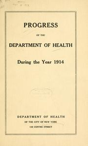 Cover of: A brief account of progress made by the Department of Health of the city of New York in the year 1914 | New York (N.Y.). Dept. of Health.