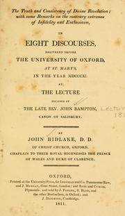 Cover of: The truth and consistency of divine revelation, with some remarks on the contrary extremes of infidelity and enthusiasm | Bidlake, John.
