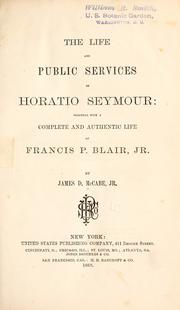 Cover of: The life and public services of Horatio Seymour: together with a complete and authentic life of Francis P. Blair, jr | James Dabney McCabe