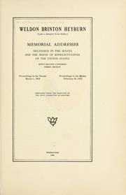 Cover of: Weldon Brinton Heyburn (late a senator from Idaho) Memorial addresses delivered in the Senate and the House of representatives of the United States | United States. 62d Congress, 3d session