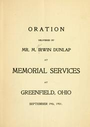 Cover of: Oration delivered by Mr. M. Irwin Dunlap at memorial services at Greenfield, Ohio, September 19th, 1901 | Milton Irwin Dunlap