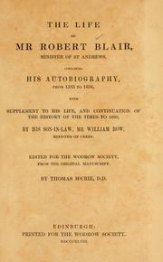 Cover of: The life of Mr. Robert Blair, minister of St. Andrews, containing his autobiography, from 1593-1636 | Blair, Robert