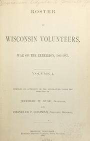 Cover of: Roster of Wisconsin volunteers, war of the rebellion, 1861-1865 | Wisconsin. Adjutant-General's Office.