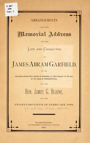 Cover of: Arrangements for the memorial address on the life and character of James Abram Garfield, to be delivered before both houses of Congress, at their request, in the hall of the House of representatives | United States. 47th Congress, 1st session