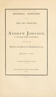 Cover of: Memorial addresses on the life and character of Andrew Johnson | United States. 44th Congress. 1st session, 1875-1876.