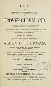 Cover of: Life and public services of Grover Cleveland, twenty-second president of the United States and Democratic nominee for re-election, 1888 | Hensel, William Uhler
