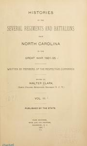 Cover of: Histories of the several regiments and battalions from North Carolina, in the great war 1861-'65 | Walter Clark