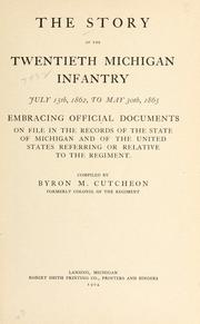 Cover of: The story of the Twentieth Michigan infantry, July 15th, 1862 to May 30th, 1865 | Cutcheon, Byron M.