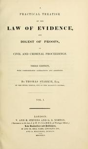 Cover of: A practical treatise of the law of evidence, and digest of proofs, in civil and criminal proceedings | Starkie, Thomas