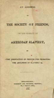 Cover of: An address to the Society of Friends | Association of Friends for Promoting the Abolition of Slavery, and Improving the Condition of the Free People of Color