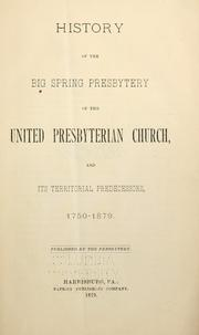 Cover of: History of the Big Spring Presbytery of the United Presbyterian Church, and its territorial predecessors, 1750-1879 | James Brown Scouller