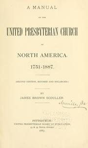 Cover of: A manual of the United Presbyterian Church of North America, 1751-1887 by James Brown Scouller