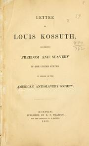 Cover of: Letter to Louis Kossuth, concerning freedom and slavery in the United States by American Anti-Slavery Society.