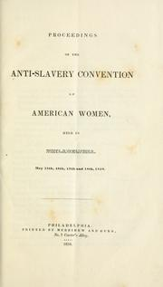 Cover of: Proceedings of the Anti-slavery convention of American women, held in Philadelphia. May 15th, 16th, 17th and 18th, 1838 by Anti-slavery convention of American women (2d 1838 Philadelphia, Pa.)