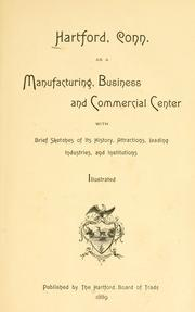 Cover of: Hartford, Conn., as a manufacturing, business and commercial center | Hartford (Conn.). Board of Trade.