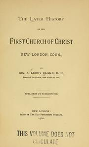 Cover of: The later history of the First Church of Christ, New London, Conn by S. Leroy Blake